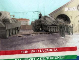 Una città in guerra. 1940-1945. La rinascita e la consapevolezza dei tortonesi.